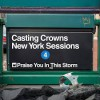 Product Image: Casting Crowns - Praise You In This Storm (New York Sessions)