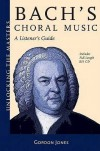 Gordon Jones -  Bach's Choral Music: A Listener's Guide