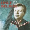 Product Image: Eddie Spence - Only Believe