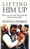 Product Image: Ron Kenoly, Dick Bernal - Lifting Him Up: How You Can Enter Into Spirit-led Praise And Worship