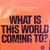 Product Image: Dr J Vernon McGee - What Is This World Coming To?