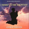 Product Image: John W Harden - I Want To Be Worthy