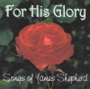 Product Image: James Shepherd - For His Glory: Songs Of James Shepherd
