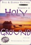 Product Image: Bill & Gloria Gaither & Their Homecoming Friends - Holy Ground