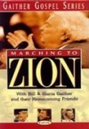 Product Image: Bill & Gloria Gaither and Their Homecoming Friends - Marching To Zion