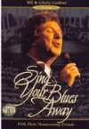 Product Image: Bill & Gloria Gaither and Their Homecoming Friends - Sing Your Blues Away