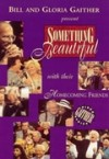 Product Image: Bill & Gloria Gaither and Their Homecoming Friends - Something Beautiful