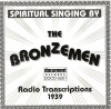 Product Image: The Bronzemen - Spiritual Singing By The Bronzemen: Radio Transcriptions 1939