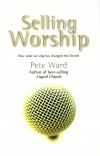 Product Image: Pete Ward - Selling Worship