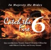 Product Image: Toronto Airport Christian Fellowship - Catch The Fire 6: In Majesty He Rides