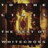 Product Image: Whitecross - To The Limit: The Best Of Whitecross