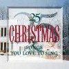 25... - 25 Christmas Songs You Love To Sing