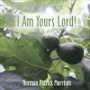 Product Image: Norman Patrick Morrison - I Am Yours Lord