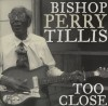 Product Image: Bishop Perry Tillis - Too Close