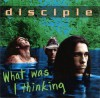 Product Image: Disciple - What Was I Thinking