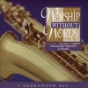 Worship Without Words - Instrumental Expressions Of Worship: I Surrender All