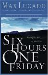 Product Image: Max Lucado - Six Hours One Friday: Living in the Power of the Cross