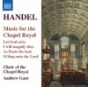 George Frideric Handel, Choir Of The Chapel Royal - Music For The Chapel Royal