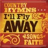 Various - I'll Fly Away: Country Hymns & Songs Of Faith