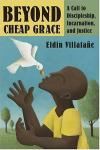 Eldin Villafane - Beyond Cheap Grace: A Call to Discipleship, Incarnation and Justice
