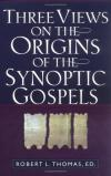 Robert Thomas - Three Views on the Origins of the Synoptic Gospels