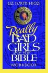 Liz Curtis Higgs - Really Bad Girls of the Bible Workbook