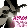 Product Image: Graham Kendrick - Shine Jesus Shine/Is Anyone Thirsty