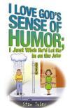 Stan Toler - I Love God's Sense of Humor: I Just Wish He'd Let Me in on the Joke