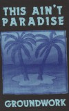 Product Image: Groundwork - This Ain't Paradise