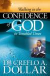 Dr Creflo A. Dollar - Walking in the Confidence of God in Troubled Times