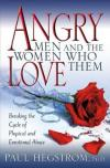 Paul Hegstrom - Angry Men and the Women Who Love Them: Breaking the Cycle of Physical and Emotional Abuse