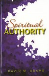 David M Adams - Spiritual Authority