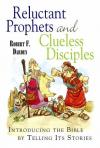 Robert Darden - Reluctant Prophets and Clueless Disciples: Introducing the Bible by Telling Its Stories