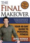 Dino Nowak - The Final Makeover: Your 40 day guide to personal fitness