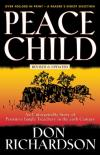 Don Richardson - Peace Child: An Unforgettable Story of Primitive Jungle Treachery in the 20th Century