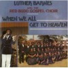 Product Image: Luther Barnes & The Red Budd Gospel Choir - When We All Get To Heaven