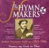 Product Image: The Hymn Makers - Arthur Seymour Sullivan (1842-1900): Nearer, My God, To Thee