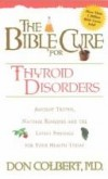 Don Colbert - The Bible Cure for Thyroid Disorders: Ancient Truths, Natural Remedies and the Latest Findings for Your Health Today (Bible Cure (Siloam))
