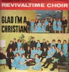 Product Image: The Revivaltime Choir - Glad I'm A Christian