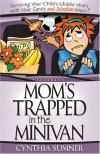 Cynthia Sumner - Mom's Trapped in the Minivan: Surviving Your Child's Middle Years with Your Sanity and Salvation Intact
