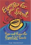 Pam Vredevelt - Espresso for Your Spirit: Hope and Humor for Pooped-Out Parents (Espresso)