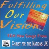 Product Image: Christ For The Nations UK - Fulfilling Our Vision: Ten New Songs From Christ For The Nations UK