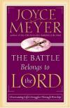 Joyce Meyer - The Battle Belongs To The Lord: Overcoming Life's Struggles Through Worship