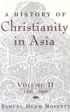 Samuel Moffett - A History of Christianity in Asia: 1500-1900 v. 2