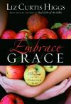 Liz Curtis Higgs - Embrace Grace: Welcome to the Forgiven Life