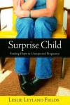 Leslie Fields - Surprise Child: Finding Hope in Unexpected Pregnancy