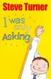 Product Image: Steve Turner - I Was Only Asking: Poems About Big Questions