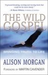 Alison Morgan - The Wild Gospel: Bringing Truth to Life