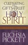 Fuchsia Pickett - Cultivating the Gifts & Fruit of the Holy Spirit: