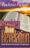 Fuchsia Pickett - Receiving Divine Revelation: Invite the Holy Spirit to Teach and Guide You Through Scripture